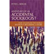 Adventures of an Accidental Sociologist by Berger, Peter L., 9781616143893