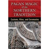 Pagan Magic of the Northern Tradition by Pennick, Nigel, 9781620553893