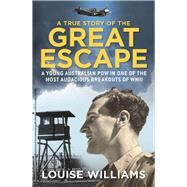 A True Story of the Great Escape by Williams, Louise, 9781743313893