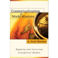 Contextualization in World Missions: Mapping and Assessing Evangelical Models by Moreau, A., 9780825433894