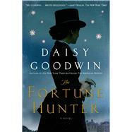 The Fortune Hunter A Novel by Goodwin, Daisy, 9781250043894