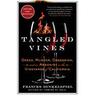 Tangled Vines Greed, Murder, Obsession, and an Arsonist in the Vineyards of California by Dinkelspiel, Frances, 9781250113894