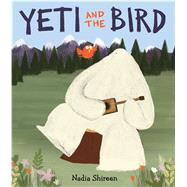Yeti and the Bird by Shireen, Nadia, 9781481403894