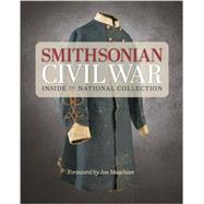 Smithsonian Civil War: Inside the National Collection by Kagan, Neil; Hyslop, Stephen G.; Meacham, Jon; Delaney, Michelle; Talman, Hugh, 9781588343895