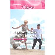 A Baby to Save Their Marriage by Wilson, Scarlet, 9780373743896