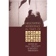 Negotiating Adolescence in Times of Social Change by Edited by Lisa J. Crockett , Rainer K. Silbereisen, 9780521623896