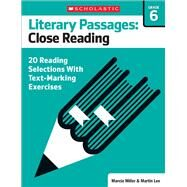 Literary Passages: Close Reading: Grade 6 20 Reading Selections With Text-Marking Exercises by Lee, Martin; Miller, Marcia, 9780545793896