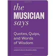 The Musician Says: Quotes, Quips, and Words of Wisdom by Lobalbo, Benedetta, 9781616893897