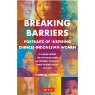 Breaking Barriers: Portraits of Inspiring Chinese-indonesian Women by Dawis, Aimee, 9780804843898