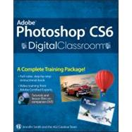 Adobe Photoshop CS6 Digital Classroom by Unknown, 9781118123898