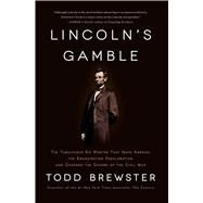 Lincoln's Gamble: The Tumultuous Six Months That Gave America the Emancipation Proclamation and Changed the Course of the Civil War by Brewster, Todd, 9781451693898