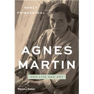 Agnes Martin: Her Life and Art by Princenthal, Nancy, 9780500093900