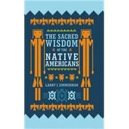 The Sacred Wisdom of the Native Americans by Zimmerman, Larry J., 9780785833901