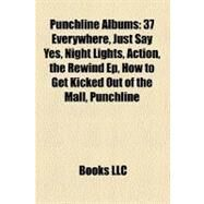Punchline Albums : 37 Everywhere, Just Say Yes, Night Lights, Action, the Rewind Ep, How to Get Kicked Out of the Mall, Punchline by , 9781157383901