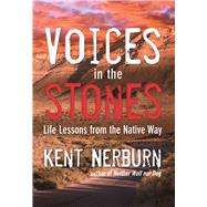 Voices in the Stones Life Lessons from the Native Way by Nerburn, Kent, 9781608683901