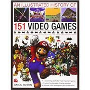 An Illustrated History of 151 Video Games by Parkin, Simon, 9780754823902