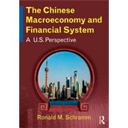 The Chinese Macroeconomy and Financial System: A U.S. Perspective by Schramm; Ronald M, 9780765643902