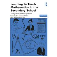Learning to Teach Mathematics in the Secondary School: A Companion to School Experience by Johnston-Wilder; Sue, 9781138943902