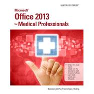 Microsoft Office 2013 for Medical Professionals Illustrated by Beskeen, David W.; Duffy, Jennifer; Friedrichsen, Lisa; Reding, Elizabeth Eisner, 9781285083902