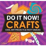 Do It Now! Crafts : Cool Art Projects and Tasty Snacks by Stephens, Sarah Hines; Mann, Bethany, 9781616283902