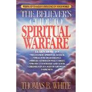 The Believer's Guide to Spiritual Warfare: Wising Up to Satan's Influence in Your World by White, Thomas B., 9780830733903