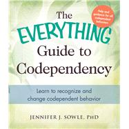The Everything Guide to Codependency: Learn to Recognize and Change Codependent Behavior by Sowle, Jennifer J., Ph.D., 9781440573903