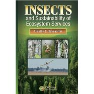 Insects and Sustainability of Ecosystem Services by Schowalter; Timothy S, 9781466553903