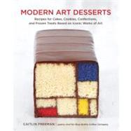 Modern Art Desserts: Recipes for Cakes, Cookies, Confections, and Frozen Treats Based on Iconic Works of Art by Freeman, Caitlin; Mclachlan, Clay; Duggan, Tara (CON); Beranbaum, Rose Levy, 9781607743903
