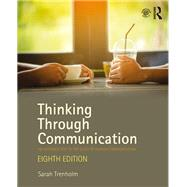 Thinking Through Communication: An Introduction to the Study of Human Communication by Trenholm; Sarah, 9781138233904