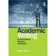 Academic Writing for International Students of Business by Bailey; Stephen, 9781138783904