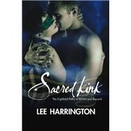 Sacred Kink: The Eightfold Paths of Bdsm and Beyond by Harrington, Lee, 9781942733904