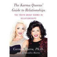 The Karma Queen's Guide to Relationships: The Truth About Karma in Relationships by Harra, Carmen, Ph.D.; Harra, Alexandra, 9780399173905