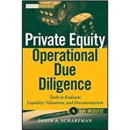 Private Equity Operational Due Diligence, + Website Tools to Evaluate Liquidity, Valuation, and Documentation by Scharfman, Jason A., 9781118113905