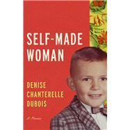 Self-made Woman by Dubois, Denise Chanterelle, 9780299313906