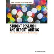 Student Research and Report Writing by Wang, Gabe T.; Park, Keumjae, 9781118963906