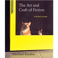 The Art and Craft of Fiction A Writer's Guide by Kardos, Michael, 9781457613906