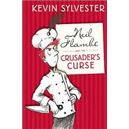 Neil Flambé and the Crusader's Curse The Neil Flambé Capers #3 by Sylvester, Kevin, 9781554703906