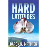 Hard Latitudes by Birtcher, Baron R., 9781579623906