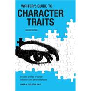 Writer's Guide To Character Traits : Includes Profiles Of Human Behaviors And Personality Types