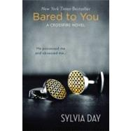 Bared to You A Crossfire Novel by Day, Sylvia, 9780425263907