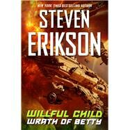 Willful Child: Wrath of Betty by Erikson, Steven, 9780765383907