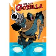 Six-Gun Gorilla by Spurrier, Simon; Stokely, Jeff, 9781608863907