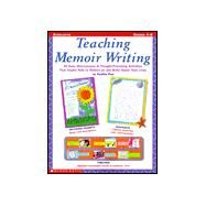 Teaching Memoir Writing : 20 Easy Mini-Lessons and Thought-Provoking Activities That Inspire Kids to Reflect on and Write about Their Lives by Finn, Perdita, 9780439043908