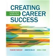 Creating Career Success A Flexible Plan for the World of Work by Fabricant, Francine; Miller, Jennifer; Stark, Debra, 9781133313908