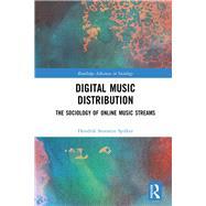 Digital Music Distribution: The Sociology of Online Music Streams by Spilker; Hendrik Storstein, 9781138673908