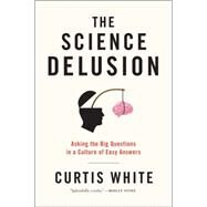 The Science Delusion by White, Curtis, 9781612193908