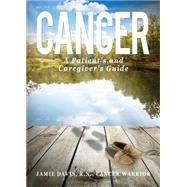 Cancer: A Patient's and Caregiver's Guide by Davis, Jamie, 9781682703908