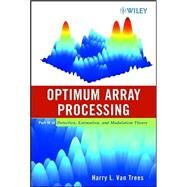 Detection, Estimation, and Modulation Theory, Optimum Array Processing by Van Trees, Harry L., 9780471093909