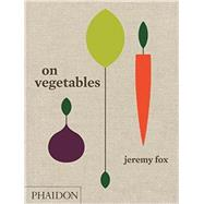 On Vegetables by Fox, Jeremy; Galuten, Noah; Chang, David, 9780714873909