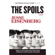 The Spoils A Play by Eisenberg, Jesse, 9780802123909